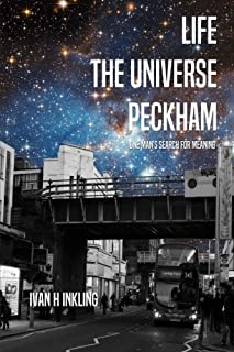 Life, the Universe, Peckham. One man's search for meaning.