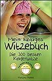 Witzebuch Kinder ab 8 Jahren: Die 300 besten Kinderwitze!