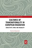 Cultures of Transnationality in European Migration: Subjectivity, Family and Inequality (Routledge Research in Transnationalism)