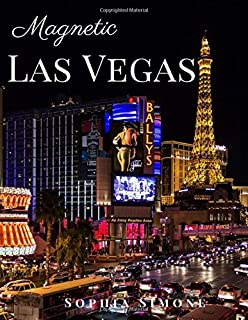 Magnetic Las Vegas: A Beautiful Picture Book Photography Coffee Table Photobook Travel Tour Guide Book with Photos of the Spectacular Nevada State in United States (USA) Country within North America.