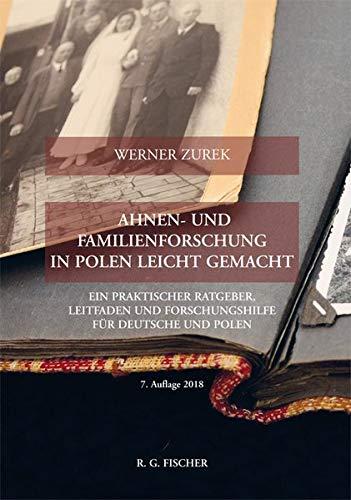 Ahnen- und Familienforschung in Polen leicht gemacht: Ein praktischer Ratgeber, Leitfaden und Forschungshilfe für Deutsche und Polen