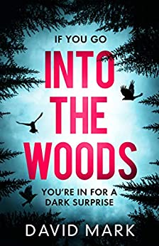 Into the Woods: A gripping escapist thriller from the Sunday Times bestselling author of Richard & Judy pick Dark Winter by [David Mark]