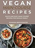 Vegan Main Course Recipes: Quick and Easy Main Course Recipes for Whole Family