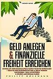 Geld anlegen & Finanzielle Freiheit erreichen Schneller Vermögensaufbau durch Passives Einkommen – Gesetze der Gewinner nutzen & Reich werden und bleiben Geld investieren & sparen und Erfolg haben