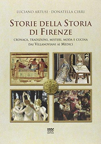 Storie della storia di Firenze. Cronaca, tradizioni, misteri, moda e cucina dai villanoviani ai Medici