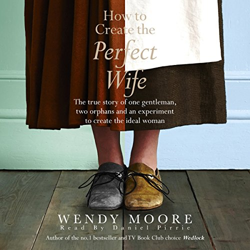 How to Create the Perfect Wife                   By:                                                                                                                                 Wendy Moore                               Narrated by:                                                                                                                                 Daniel Pirrie                      Length: 10 hrs and 49 mins     Not rated yet     Overall 0.0