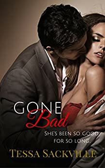 Gone Bad: A Steamy, Short Alpha Bad-boy Story by [Tessa Sackville]