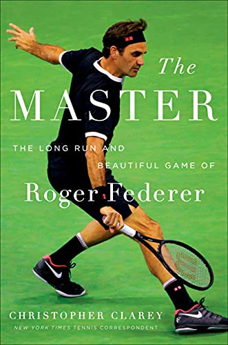 Compare Textbook Prices for The Master: The Long Run and Beautiful Game of Roger Federer  ISBN 9781538719268 by Clarey, Christopher