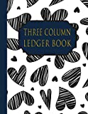 Three Column Ledger Book: Accounting Bookkeeping Notebook, Financial Ledger For Kids, Accounting Paper, Ledger Receipt Book… Cute Hearts pattern cover (VOLUME. 68)