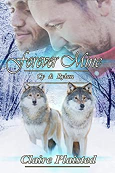 Forever Mine - Cy & Rylan: Wolf Shifter Romance by [Claire Plaisted]