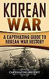 Korean War: A Captivating Guide to Korean War History (Captivating History)