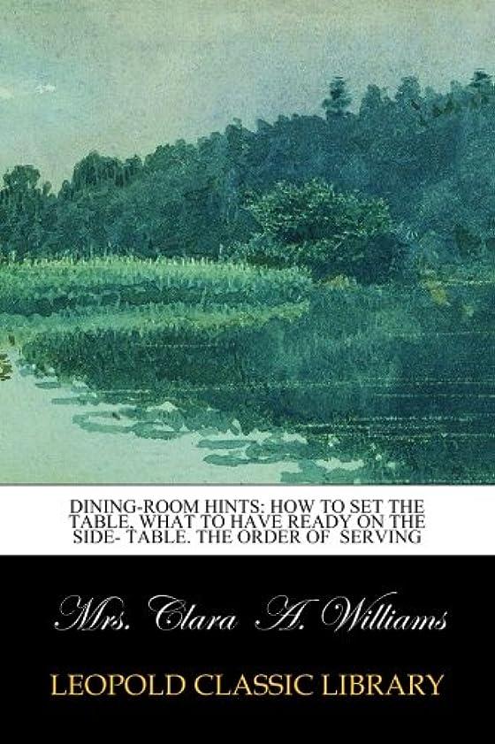 嫌悪スポーツの試合を担当している人考案するDining-room Hints: How to Set the Table, what to Have Ready on the Side- Table. The order of  serving