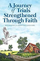 A Journey Of Trials Through Strengthened Faith: Biography of a New England Girl