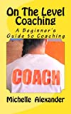 On the Level Coaching: A Beginner's Guide to Coaching