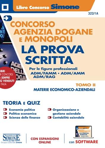 Concorso Agenzia Dogane e Monopoli - La Prova scritta per le figure professionali Adm/Famm - Adm/Leg - Adm/Amm - Adm/Rag - Tomo II - Materie Economico-Aziendali