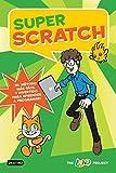Super Scratch: ¡El método más fácil y divertido para aprender a programar!...
