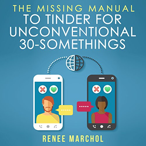 The Missing Guide to Tinder for Unconventional 30-Somethings audiobook cover art