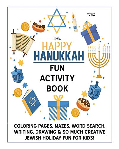 The Happy Hanukkah Fun Activity Book: Celebrate the Festival of Lights with Cute Coloring Pages, Mazes, Matching Games, Word Search Puzzles, Chanukah ... So Much Creative Jewish Holiday Fun for Kids!