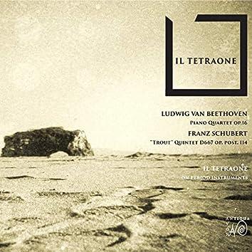 Il Tetraone (Beethoven Piano Quartet Op.16 & Schubert Forellenquintett)
