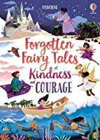 Forgotten Fairy Tales of Kindness and Courage (Story Collections for Little Children)