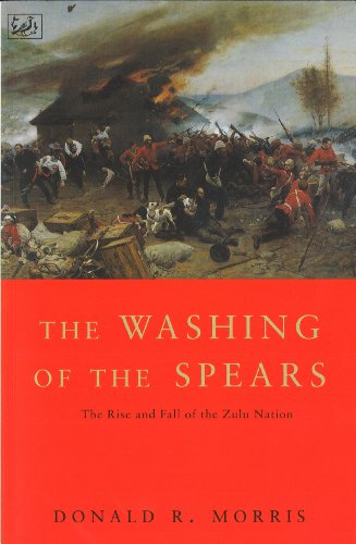 The Washing Of The Spears: The Rise and Fall of the Zulu Nation Under Shaka and its Fall in the Zulu War of 1879 (English Edition)