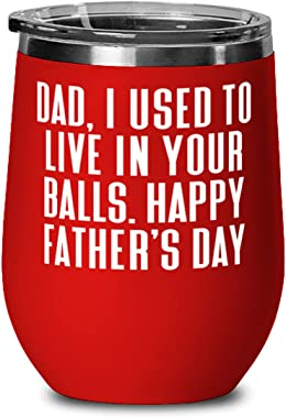 Perfect Dad, Dad, I Used To Live In Your Balls. Happy Father's Day, Dad Wine Glass From Son