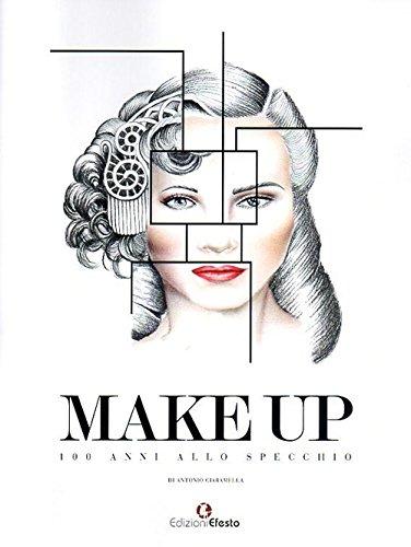 Make up. 100 anni allo specchio. Ediz. illustrata