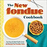 The New Fondue Cookbook: From Savory Ale-Spiked Cheddar Fondue to Sweet Chocolate Peanut Butter...