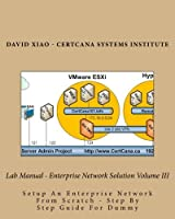 Lab Manual - Enterprise Network Solution Volume III: Setup An Enterprise Network From Scratch - Step By Step Guide For Dummy 1519631456 Book Cover