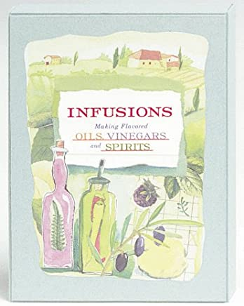 Infusions: Making Flavored Oils, Vinegars and Spirits : Includes Book, Notecards With Envelopes, and Labels