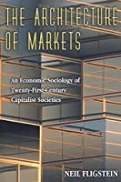 The Architecture of Markets: An Economic Sociology of Twenty-First-Century Capitalist Societies