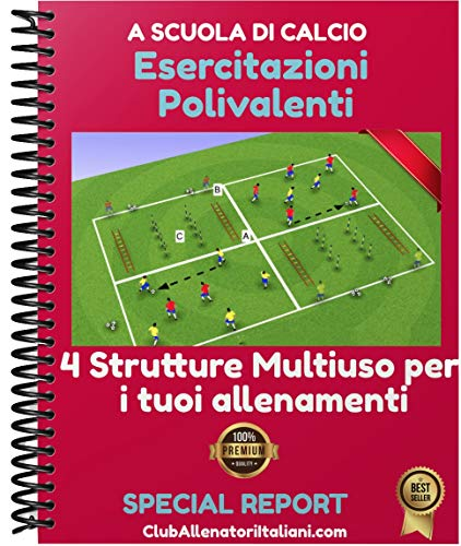 Calcio Pulcini Esordienti: Esercitazioni Polivalenti 4 strutture multiuso per i tuoi allenamenti (A scuola di calcio)