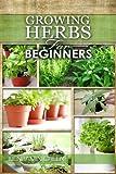 Growing Herbs for Beginners: How to Grow Low cost Indoor and Outdoor Herbs in...