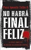 No Habra Final Feliz: La Serie Completa de Hector Belascoaran Shayne: La Serie Completa de Héctor Belascoarán Shayne