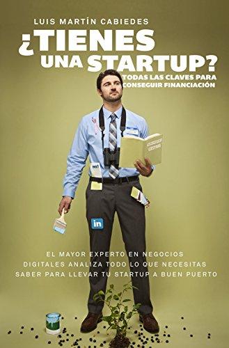 ¿Tienes una startup?: Todas las claves para conseguir financiación (Sin