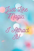 Just Like Magic, I Attract It!