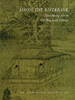 Along the Riverbank: Chinese Painting from the C.C. Wang Family Collection