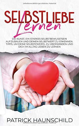 SELBSTliebe lernen: Die Kunst, ein starkes Selbstbewusstsein aufzubauen und deinen Selbstwert zu erkennen. Tipps, um deine Selbstzweifel zu überwinden ... im Alltag lieben zu lernen (German Edition)