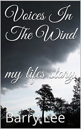Book: Voices In The Wind my lifes story by Barry Allen Lee