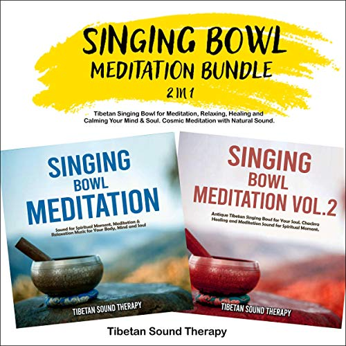 Singing Bowl Meditation Bundle 2 in 1: Tibetan Singing Bowl for Meditation, Relaxing, Healing and Calming Your Mind & Soul: Cosmic Meditation with Natural Sound