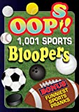 Oops! 1,001 Sports Bloopers: Football Follies Basketball, Baseball Blunders Soccer Screw-Ups and Funniest Sports Pranks