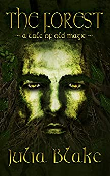 The Forest: ~ a tale of old magic ~ by [Julia Blake]