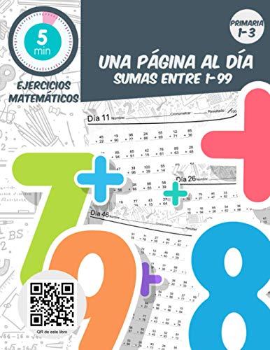 5 min ejercicios matemáticas una página al dia sumas entre 1-99: Práctica diaria de matemáticas de grado 1-3, libro de ejercicios de matemáticas para edades de 5-9 años