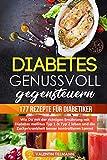 Diabetes genussvoll gegensteuern - 177 Rezepte für Diabetiker: Wie Du mit der richtigen Ernährung mit Diabetes mellitus Typ 1 & Typ 2 leben und die Zuckerkrankheit besser kontrollieren kannst.