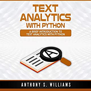 Text Analytics with Python     A Brief Introduction to Text Analytics with Python              By:                                                                                                                                 Anthony Williams                               Narrated by:                                                                                                                                 William Bahl                      Length: 2 hrs and 47 mins     10 ratings     Overall 5.0