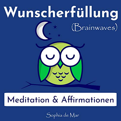 Wunscherfüllung - Meditation & Affirmationen (Brainwaves)