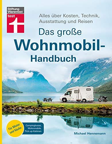 Das große Wohnmobil-Handbuch: Alles über Kosten, Technik, Ausstattung und Reisen