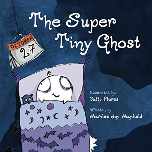 Compare Textbook Prices for The Super Tiny Ghost Illustrated Edition ISBN 9781949474527 by Mayfield, Marilee Joy,Flores, Catty