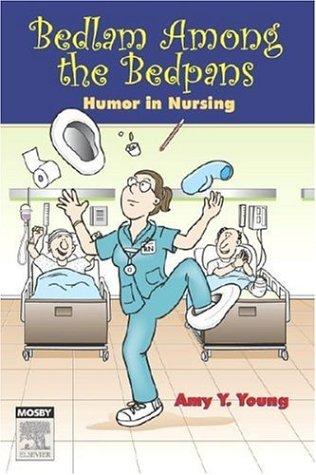Bedlam Among the Bedpans: Humor in Nursing