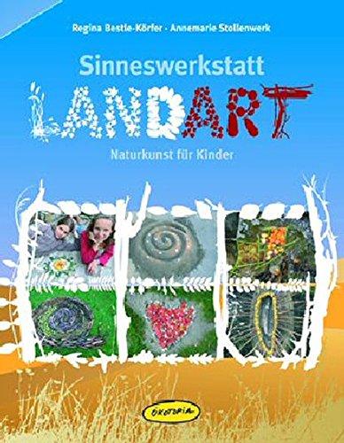 Sinneswerkstatt Landart: Naturkunst für Kinder (Praxisbücher für den pädagogischen Alltag)